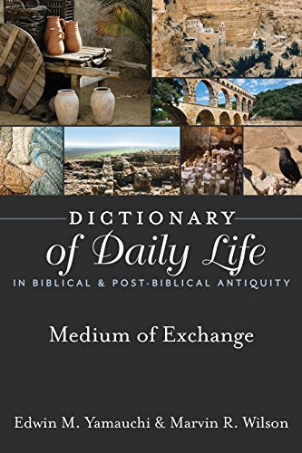 Dictionary of Daily Life in Biblical & Post-Biblical Antiquity: Medium of Exchange (Dictionary of Daily Life in Biblical and Post-Biblical Antiquity)