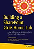 Building a SharePoint 2016 Home Lab: A How-To Reference on Simulating a Realistic SharePoint Testing Environment