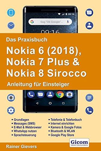 Das Praxisbuch Nokia 6 (2018), Nokia 7 Plus & Nokia 8 Sirocco - Anleitung für Einsteiger -