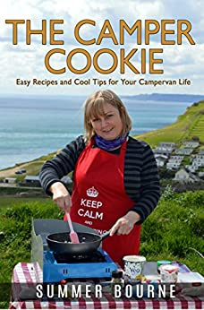 The Camper Cookie: Easy Recipes and Cool Tips for Your Campervan Life by [Bourne, Summer]