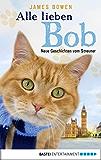 Alle lieben Bob - Neue Geschichten vom Streuner: Band 2 (James Bowen Bücher)