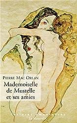 Mademoiselle de Mustelle et ses amies : Roman pervers d'une fillette élégante et vicieuse