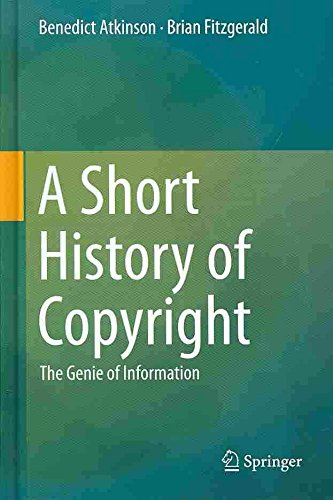 [A Short History of Copyright: The Genie of Information] (By: Brian Fitzgerald) [published: November, 2013]