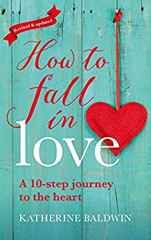 How to Fall in Love: A 10-Step Journey to the Heart by [Baldwin, Katherine]