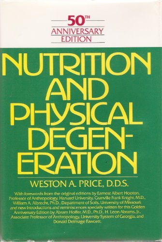 Nutrition and Physical Degeneration: A Comparison of Primitive and Modern Diets and Their Effects by Weston Andrew Price (1990-03-01)