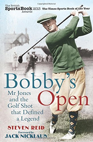 Bobby's Open: Mr. Jones and the Golf Shot That Defined a Legend by Steven Reid (6-Jun-2013) Paperback