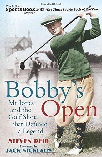 Bobby's Open: Mr. Jones and the Golf Shot That Defined a Legend by Steven Reid (6-Jun-2013) Paperback