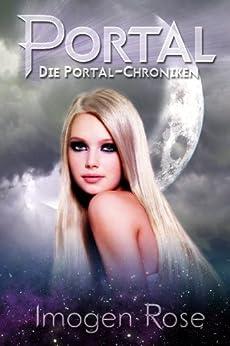 Die Portal-Chroniken - Portal: Band 1 von [Rose, Imogen]