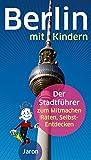 Berlin mit Kindern: Der Stadtführer zum Mitmachen, Raten, Selbst-Entdecken - Katharina Stahlhoven, Cornelia Alban