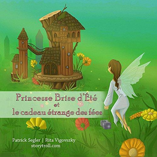 Princesse Brise d'Été et le cadeau étrange des fées: (Livres enfants) (Livres de valeur pour enfants t. 1) par Patrick Segler