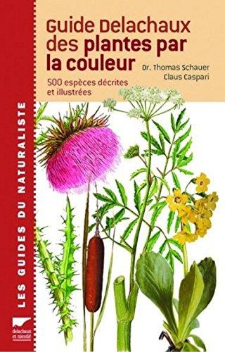 Guide Delachaux des plantes par la couleur : 1150 Fleurs, graminées, arbres et arbustes
