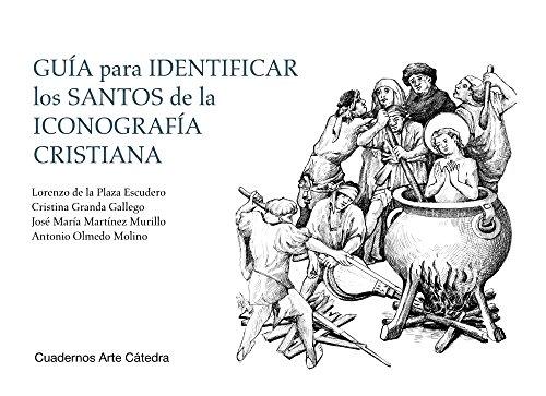 Guía para identificar los santos de la iconografía cristiana (Cuadernos Arte Cátedra) por Lorenzo de la Plaza Escudero