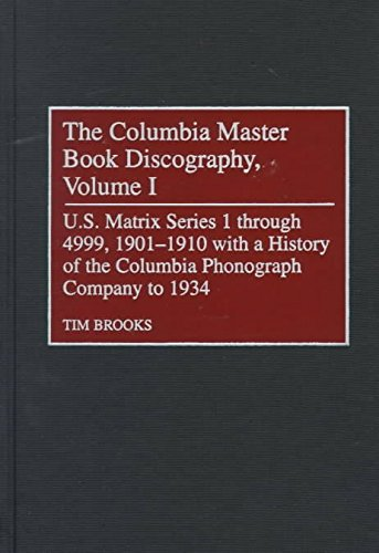 [(The Columbia Master Book Discography : U.S. Matrix Series 1 Through 4999, 1901-1910, with a History of the Columbia Phonograph Company to 1934;Principal U.S. Matrix Series, 1910-1924;Principal U.S. Matrix Series, 1924-1934;U.S. Twelve-Inch Matrix Series, 1906-1931)] [By (author) Timothy H Brooks ] published on (June, 1999)