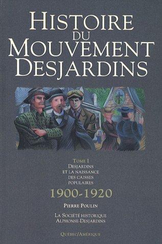 Histoire du Mouvement Desjardins : Tome 1, Desjard...