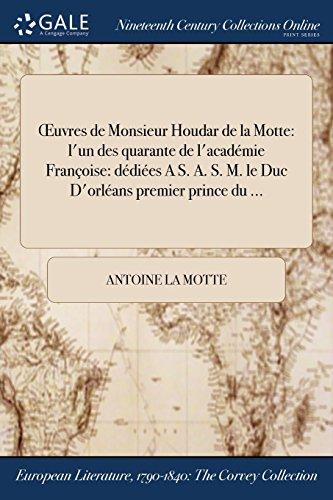 Œuvres de Monsieur Houdar de la Motte: l'un des quarante de l'académie Françoise: dédiées A S. A. S. M. le Duc D'orléans premier prince du ...