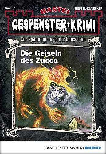Gespenster-Krimi 10 - Horror-Serie: Die Geiseln des Zucco