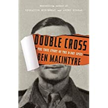 Double Cross: The True Story of the D-Day Spies by Ben Macintyre (2012-07-31)