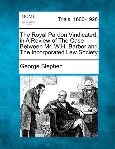 The Royal Pardon Vindicated, in A Review of The Case Between Mr. W.H. Barber and The Incorporated Law Society
