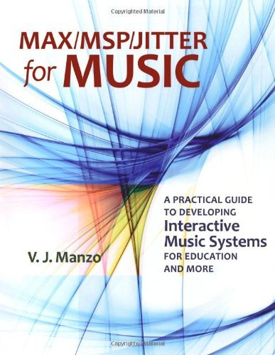 Max/MSP/Jitter for Music: A Practical Guide to Developing Interactive Music Systems for Education and More by V. J. Manzo (2011-11-25)