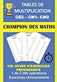 TABLES DE MULTIPLICATION CE2 CM1 CM2 100 JOURS D'EXERCICES PROGRESSIFS + DE 3300 OPÉRATIONS EXERCICES CHRONOMÉTRÉS: CAHIER D'APPRENTISSAGE DES TABLES DE MULTIPLICATION  DE 1 à 12 GRAND FORMAT