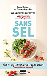 Mes petites recettes magiques sans sel : Tous les ingrédients pour se faire plaisir en protégeant sa santé