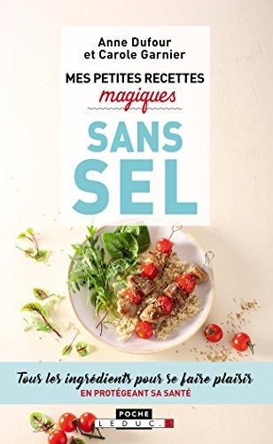 Mes petites recettes magiques sans sel : Tous les ingrdients pour se faire plaisir en protgeant sa sant