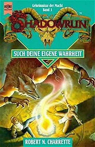 Shadowrun / Geheimnisse der Macht / Such deine eigene Wahrheit: 4. Roman. Geheimnisse der Macht 3 (Heyne Science Fiction und Fantasy (06))