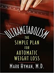 Ultrametabolism: The Simple Plan for Automatic Weight Loss (Thorndike Health, Home & Learning) by Mark Hyman (2006-11-22)