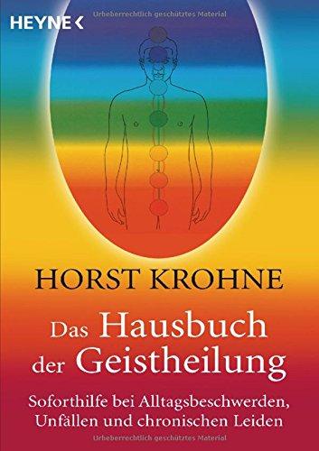 Das Hausbuch der Geistheilung: Soforthilfe bei Alltagsbeschwerden, Unfällen und chronischen Leiden