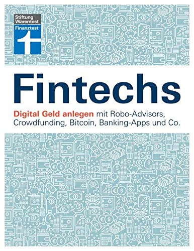 Fintechs: Digital Geld anlegen mit Robo-Advisors, Crowdfunding, Bitcoin, Banking-Apps und Co. -