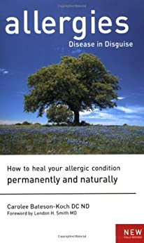 Allergies: Disease in Disguise : How to Heal Your Allergic Condition Permanently and Naturally von [Bateson-Koch, Carolee]