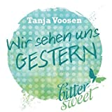 Wir sehen uns GESTERN von Tanja Voosen
