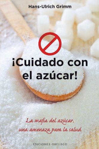 Cuidado Con El Azúcar! (SALUD Y VIDA NATURAL) por Hans-Ulrich Grimm