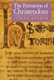 The Formation of Christendom (Princeton Paperbacks) - Judith Herrin