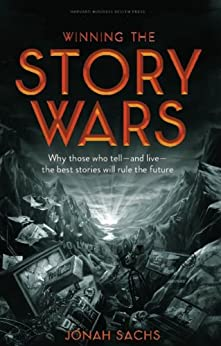 Winning the Story Wars: Why Those Who Tell (and Live) the Best Stories Will Rule the Future by [Sachs, Jonah]