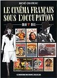 Le cinéma français sous l'Occupation - 1940-1944 de René Chateau ( 17 septembre 1996 ) - 17/09/1996