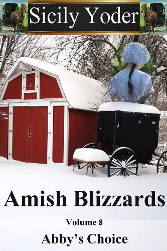 Amish Blizzards Volume Eight Abby S Choice Amish Romance Religious Fiction Short Story Serial