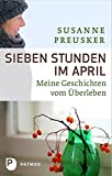 Produkt-Bild: Sieben Stunden im April - Meine Geschichten vom Überleben