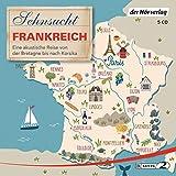 Sehnsucht Frankreich: Eine akustische Reise von der Bretagne bis nach Korsika - Thomas Grasberger, Manfred Schuchmann, Till Ottlitz, Francine Singer