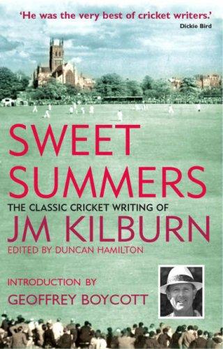 Sweet Summers: The Classic Cricket Writing of JM Kilburn por J.M. Kilburn