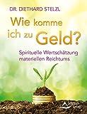 Wie komme ich zu Geld?- Spirituelle Wertschätzung materiellen Reichtums
