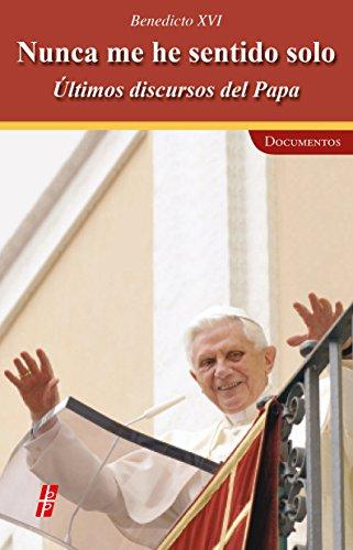 Nunca me he sentido solo: Últimos discursos del Papa