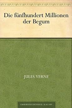 Die fünfhundert Millionen der Begum von [Verne, Jules]
