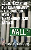 """""""Qualitätsaktien für Kleinanleger"""" - Eine logische Wahl? Eine ökonomische Analyse.: (Studienarbeit)"""
