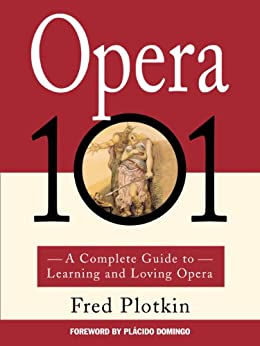 Opera 101: A Complete Guide to Learning and Loving Opera (English Edition) par [Plotkin, Fred]