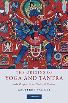 The Origins of Yoga and Tantra: Indic Religions to the Thirteenth Century by [Samuel, Geoffrey]