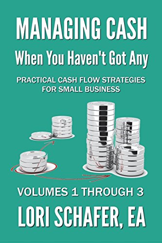 Managing Cash When You Haven\'t Got Any - Practical Cash Flow Strategies for Small Business: Volumes 1, 2 and 3