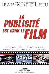 La publicité est dans le film : Placement de produits et stratégie de marque au cinéma, dans les chansons, dans les jeux vidéo