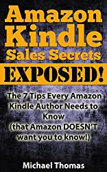 Amazon Kindle Sales Secrets Exposed! The 7 Tips Every Amazon Kindle Author Needs to Know (that Amazon DOESN'T want you to know!) (English Edition)