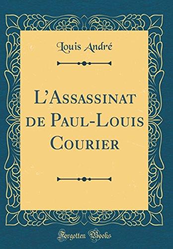 L'Assassinat de Paul-Louis Courier (Classic Reprint)
